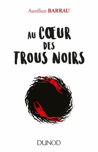 """Livre """"Au coeur des trous noirs"""" d'Aurélien Barrau @ Dunod"""